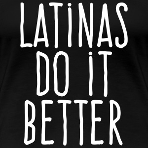 latinas do it better T-Shirts - Women's Premium T-Shirt