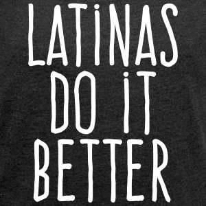 latinas do it better T-Shirts - Women´s Roll Cuff T-Shirt