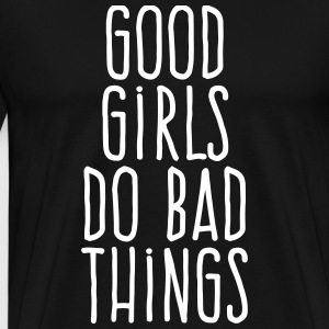good girls do bad things T-Shirts - Men's Premium T-Shirt