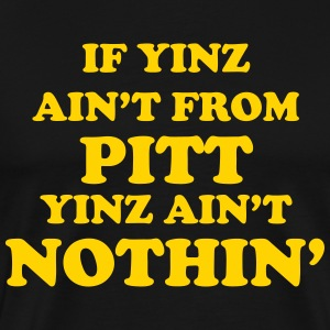Yinz Ain't Nothin' T-Shirts - Men's Premium T-Shirt