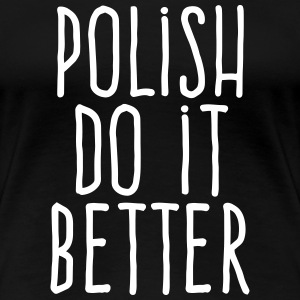 polish do it better T-Shirts - Women's Premium T-Shirt