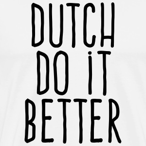 dutch do it better T-Shirts - Men's Premium T-Shirt