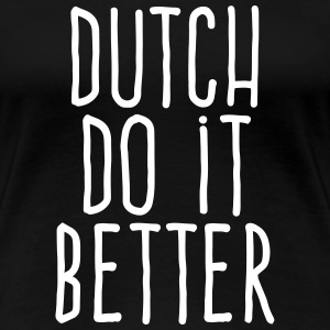 dutch do it better T-Shirts - Women's Premium T-Shirt