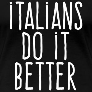 italians do it better T-Shirts - Women's Premium T-Shirt