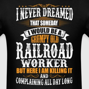 Railroad Worker Grumpy Old T-Shirt T-Shirts - Men's T-Shirt