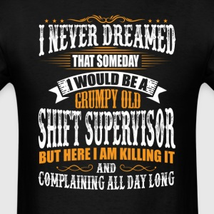 Shift Supervisor Grumpy Old T-Shirt T-Shirts - Men's T-Shirt