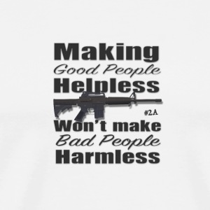 Making Good People Helpless Won't Make Bad People - Men's Premium T-Shirt