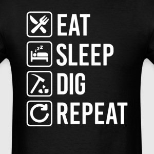 Digging Mining Eat Sleep Repeat T-Shirt T-Shirts - Men's T-Shirt