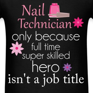Nail Technician - Nail Technician only because ful - Men's T-Shirt