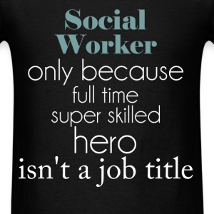 Social Worker - Social Worker only because full ti - Men's T-Shirt