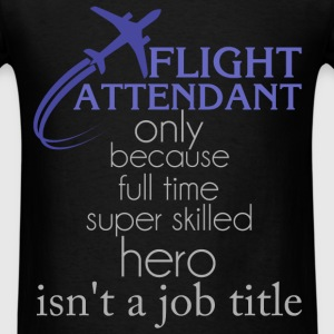 Flight attendant - Flight attendant only because f - Men's T-Shirt