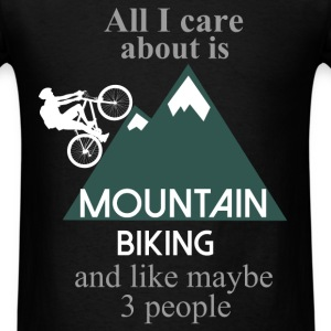 Mountain Biking - All I care about is Mountain Bik - Men's T-Shirt