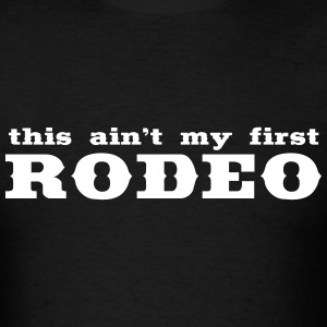 This Ain't My First Rodeo shirt - Men's T-Shirt