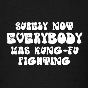 surely not everybody was kung-fu fighting - Men's T-Shirt
