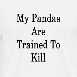 my_pandas_are_trained_to_kill_ T-Shirts - Men's Premium T-Shirt
