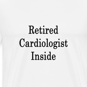 retired_cardiologist_inside T-Shirts - Men's Premium T-Shirt