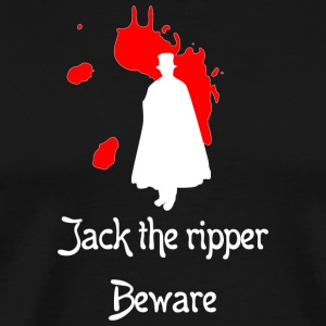 Jack the ripper beware - Men's Premium T-Shirt
