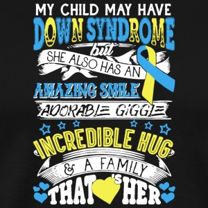 My Child May Have Down Syndrome Awareness T Shirt - Men's Premium T-Shirt