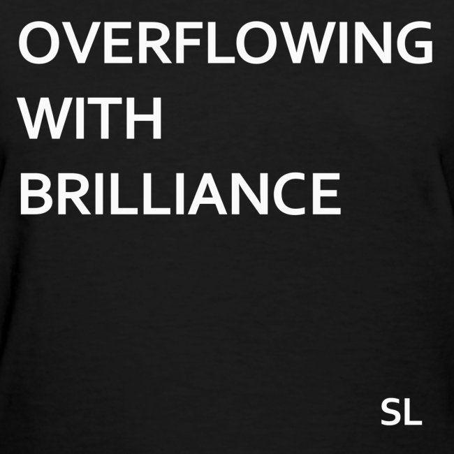 Black Women's Overflowing With Brilliance Slogan Quotes T-shirt Clothing by Stephanie Lahart