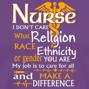 Nurse I Don't Care What Religion Race T Shirt - Men's Premium T-Shirt