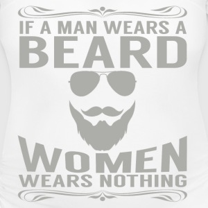 IF A MAN WEARS A BEARD WOMAN WEARS NOTHING T-Shirts - Women's Maternity T-Shirt