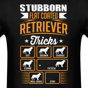 Stubborn Flat Coated Retriever Tricks T-shirt T-Shirts - Men's T-Shirt