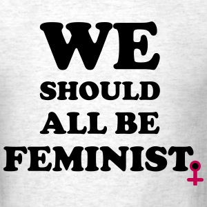 we should all be feminists  T-Shirts - Men's T-Shirt