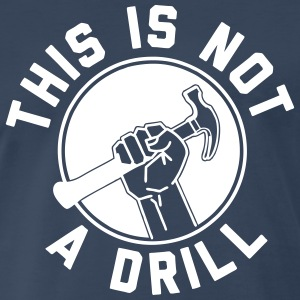 This Is Not A Drill T-Shirts - Men's Premium T-Shirt