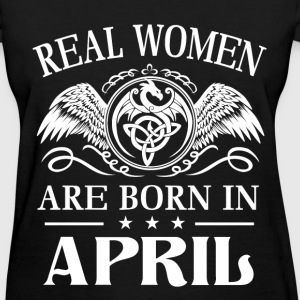 Real women are born in April - Women's T-Shirt