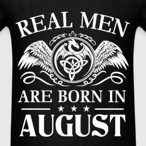 Real men are born in August - Men's T-Shirt