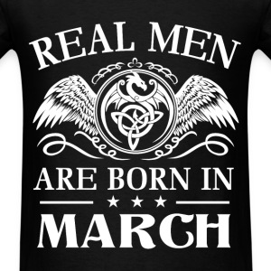 Real men are born in March - Men's T-Shirt