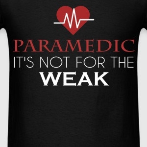 Paramedic - Paramedic. It's not for the weak - Men's T-Shirt