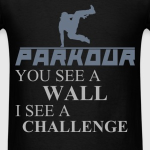 Parkour - Parkour. You see a wall I see a challeng - Men's T-Shirt