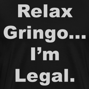 Relax Gringo I'm Legal - Men's Premium T-Shirt
