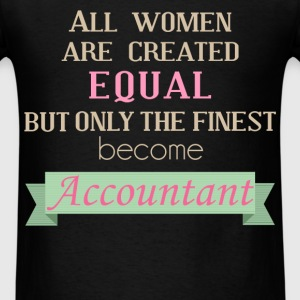 Accountant - All women are created equal but only  - Men's T-Shirt