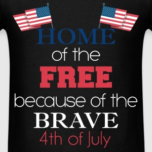 4th of July - Home of the free because of the brav - Men's T-Shirt