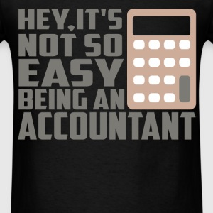 Accountant - Hey, it's not so easy being an accoun - Men's T-Shirt