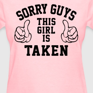 Sorry Guys This Girl Is Taken - Women's T-Shirt