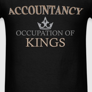 Accountant - Accountancy – Occupation of Kings! - Men's T-Shirt