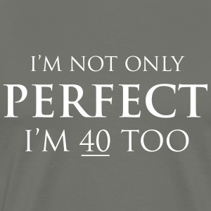 I'm not only perfect I'm 40 too T-Shirts - Men's Premium T-Shirt