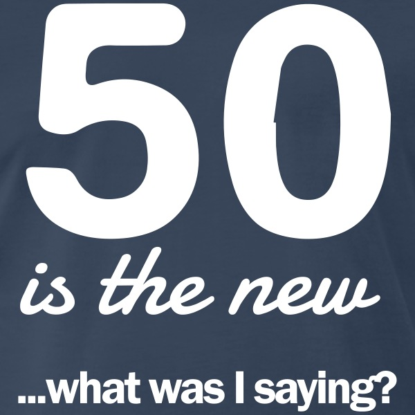 50 is the new...what was I saying? T-Shirts - Men's Premium T-Shirt