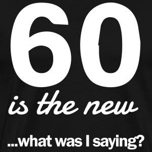 60 is the new...what was I saying? T-Shirts - Men's Premium T-Shirt