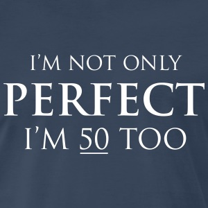 I'm not only perfect I'm 50 too T-Shirts - Men's Premium T-Shirt