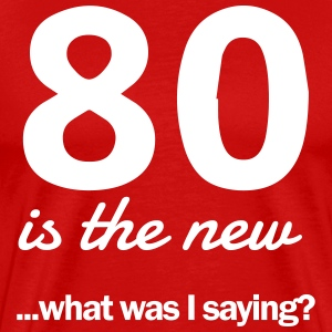 80 is the new...what was I saying? T-Shirts - Men's Premium T-Shirt