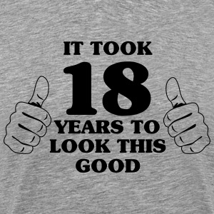 It took 18 years to look this good T-Shirts - Men's Premium T-Shirt