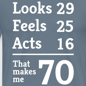 Looks 29. Feels 25. Acts 16. That makes me 70 T-Shirts - Men's Premium T-Shirt