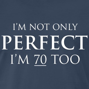 I'm not only perfect I'm 70 too T-Shirts - Men's Premium T-Shirt