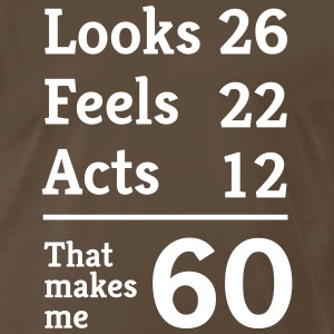 Looks 26. Feels 26. Acts 12. That makes me 60 T-Shirts - Men's Premium T-Shirt