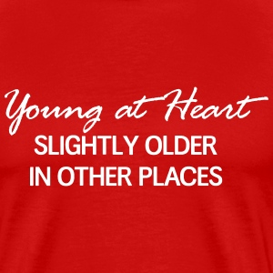 Young at heart. Slightly older in other places T-Shirts - Men's Premium T-Shirt