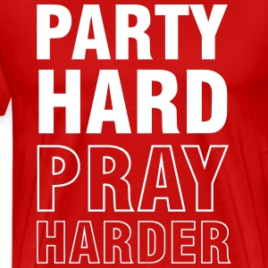 Party hard. Pray Harder T-Shirts - Men's Premium T-Shirt